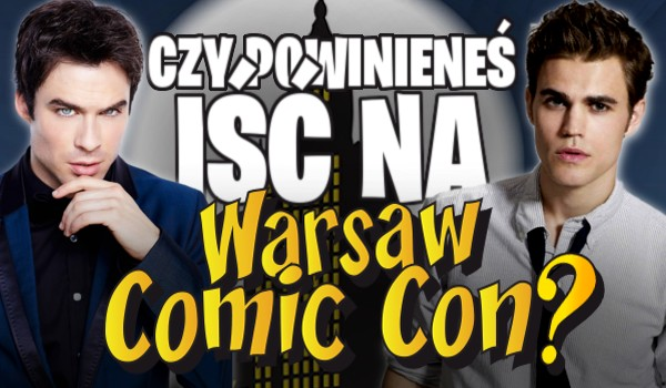 Czy powinieneś iść na Warsaw Comic Con?