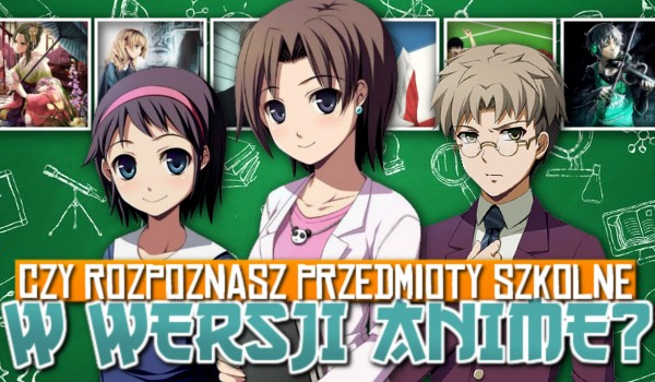 Czy rozpoznasz przedmioty szkolne w wersji anime?