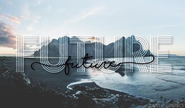 Future  ~ I ~