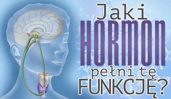 Jaki hormon pełni tę funkcję? Test na czas!