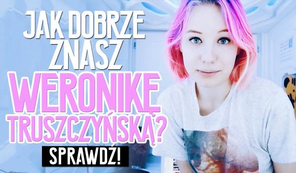 Jak dobrze znasz Weronikę Truszczyńską?