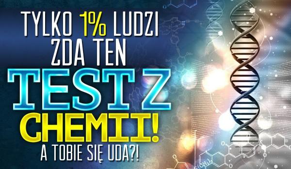 Tylko 1% ludzi przejdzie ten test z chemii!