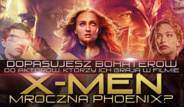 """Dopasujesz bohaterów do aktorów, którzy ich grają w filmie ,,X-Men: Mroczna Phoenix""""?"""