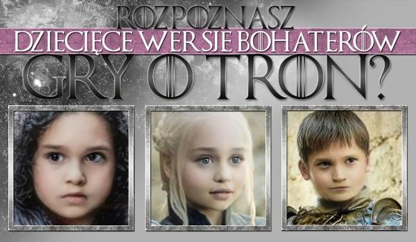 """Czy rozpoznasz dziecięce wersje bohaterów """"Gry o Tron""""?"""