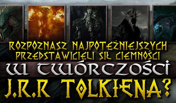 Rozpoznasz najpotężniejszych przedstawicieli sił ciemności w twórczości J. R. R. Tolkiena?