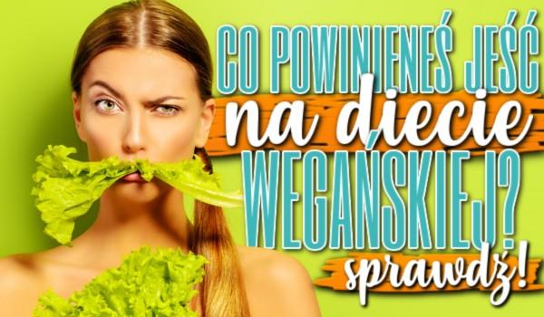 Co powinieneś jeść na diecie wegańskiej?