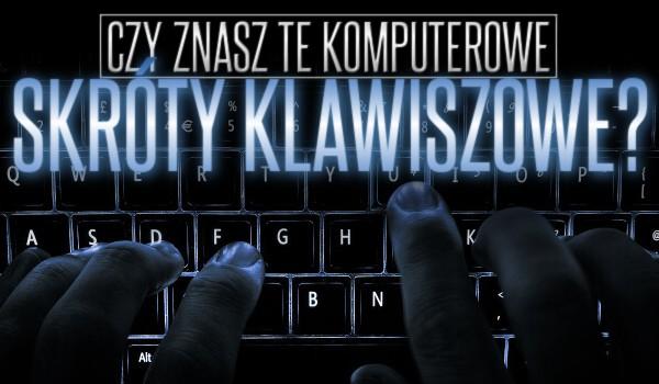 Czy znasz te komputerowe skróty klawiszowe?