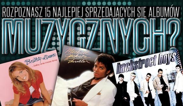Rozpoznasz 15 najlepiej sprzedających się albumów muzycznych?