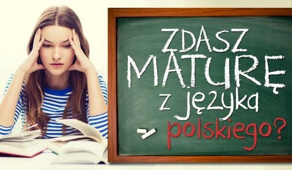 Czy zdasz maturę z języka polskiego?