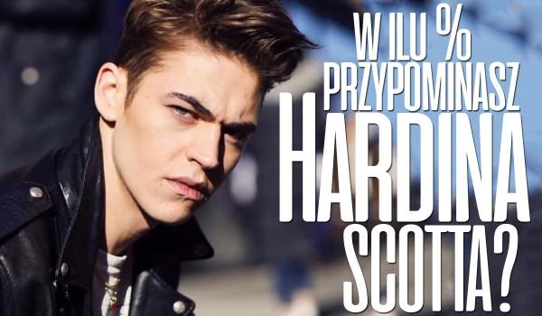 W ilu % przypominasz Hardina Scotta?