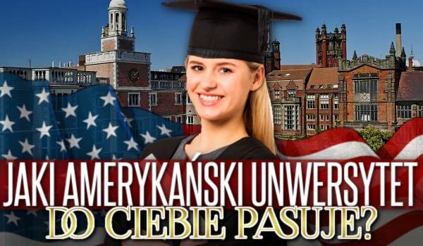 Jaki amerykański uniwersytet do Ciebie pasuje?