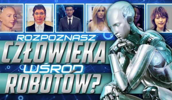 Czy rozpoznasz człowieka wśród robotów?