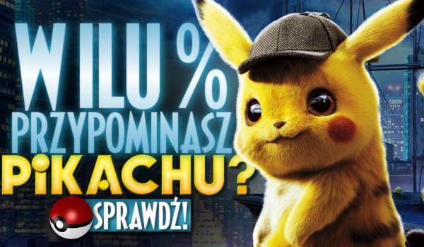 W ilu % przypominasz Pikachu?