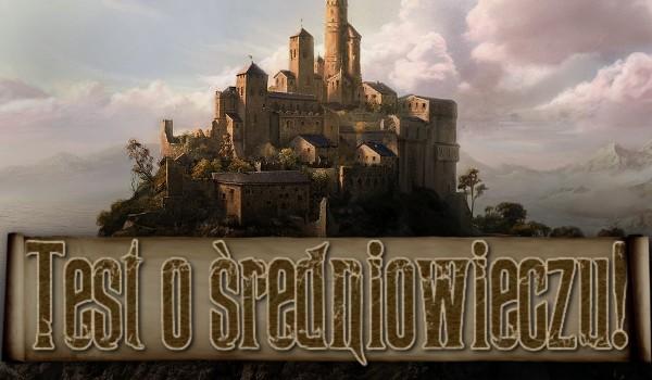 Test wiedzy o średniowieczu!