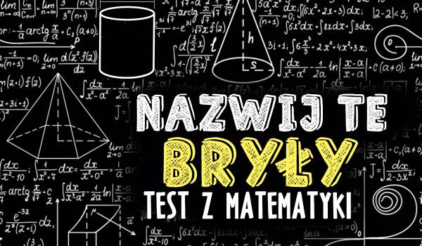 Nazwij te bryły – Test z matematyki
