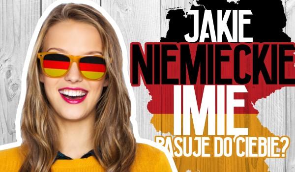 Jakie niemieckie imię do Ciebie pasuje?