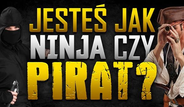 Jesteś jak pirat czy ninja?