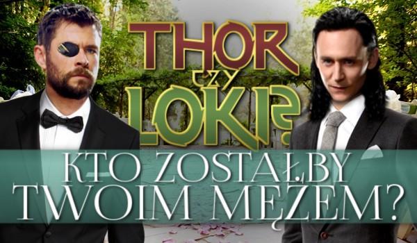Kto zostałby Twoim mężem? Thor czy Loki?