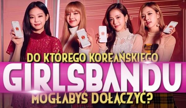 Do którego koreańskiego girlsbandu mogłabyś dołączyć?