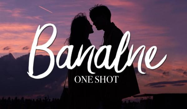 Banalne ~ One Shot
