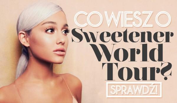 Co wiesz o Sweetener World Tour?