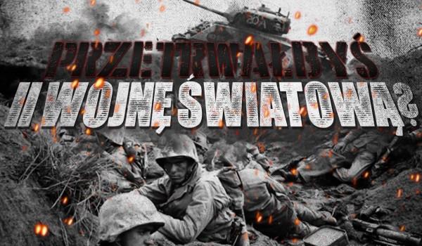 Czy uda Ci się przetrwać w czasie II wojny światowej?