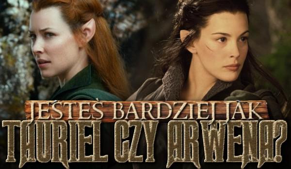Jesteś bardziej jak Tauriel czy Arwena?