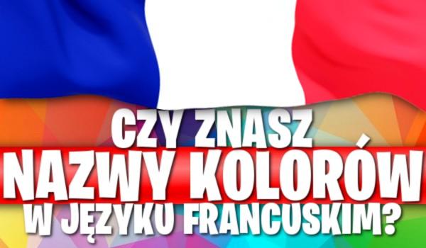 Czy znasz nazwy kolorów w języku francuskim?