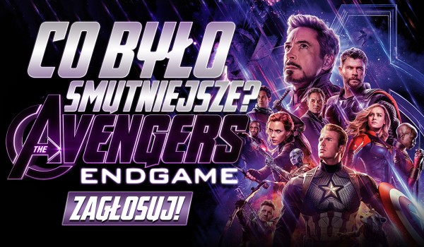 """Co było smutniejsze? – """"Avengers: Endgame"""""""