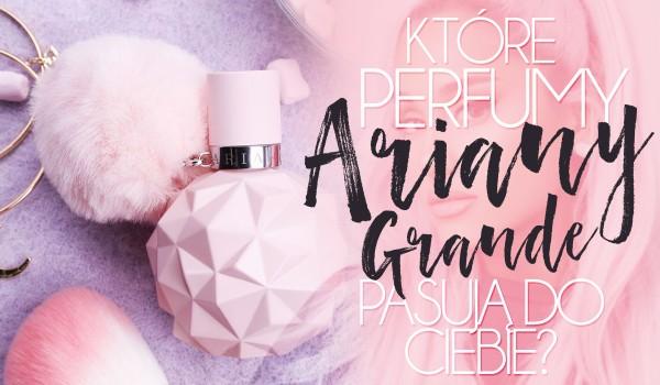 Jakie perfumy Ariany Grande powinnaś kupić?