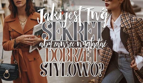 Sprawdź, jaki jest Twój sekret by zawsze wyglądać dobrze i stylowo!
