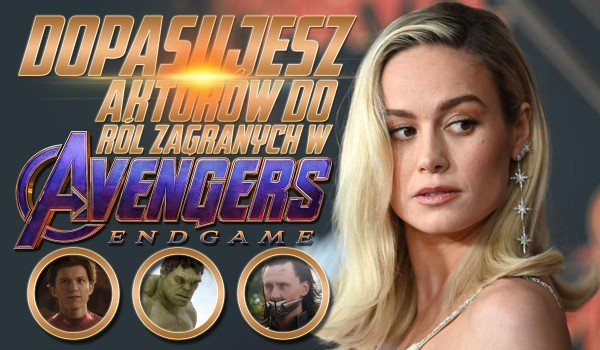 """Czy dopasujesz aktorów do postaci, jakie zagrali w """"Avengers: Koniec Gry""""?"""