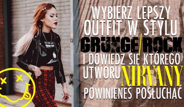 Wybierz lepszy outfit w stylu grunge/rock i dowiedz się, jakiej piosenki Nirvany powinieneś posłuchać!