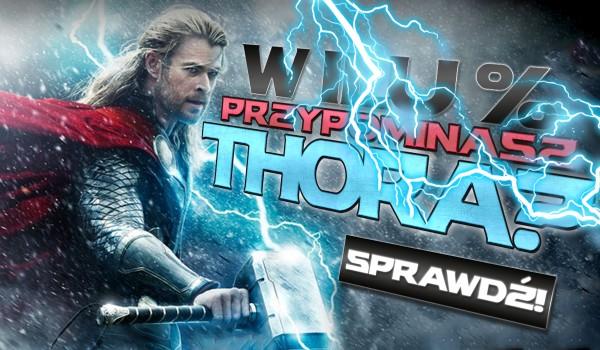 W ilu % przypominasz Thora?