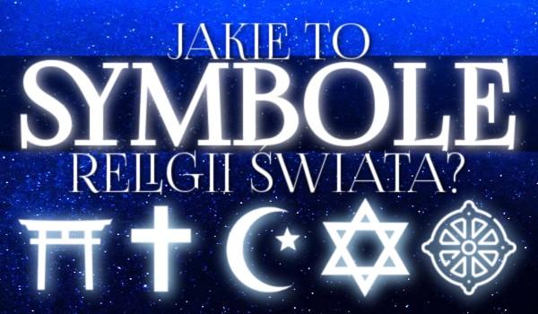 Jakie to symbole religii świata?