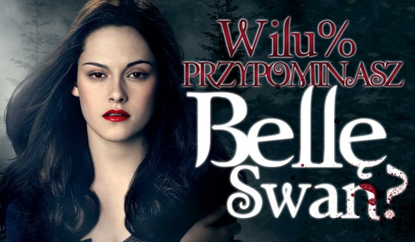 W ilu % przypominasz Bellę Swan?