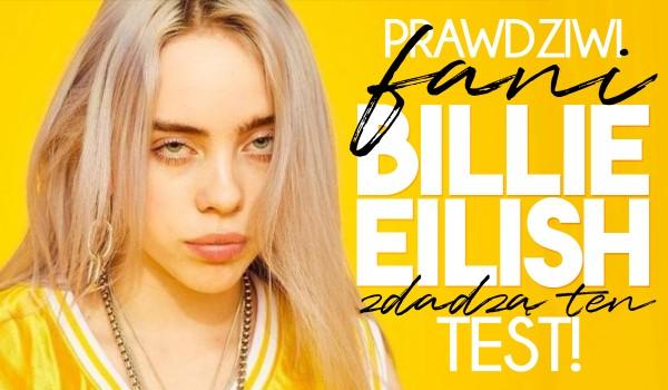 Tylko prawdziwi fani Billie Eilish zdadzą ten test!