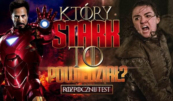 Odgadniesz, który Stark to powiedział?