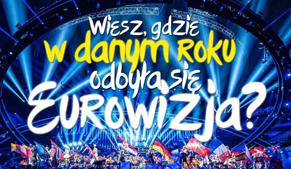 Czy odgadniesz, gdzie w danym roku odbyła się Eurowizja?