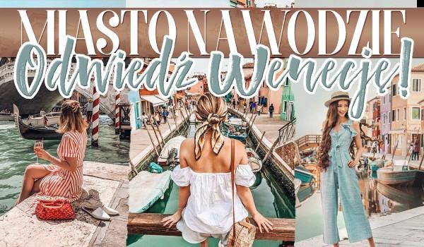 Miasto na Wodzie – Odwiedź Wenecję!