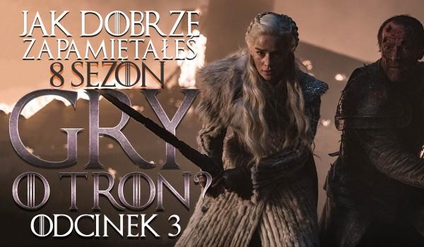 """Jak dobrze zapamiętałeś sezon 8 """"Gry o Tron"""": odcinek 3!"""