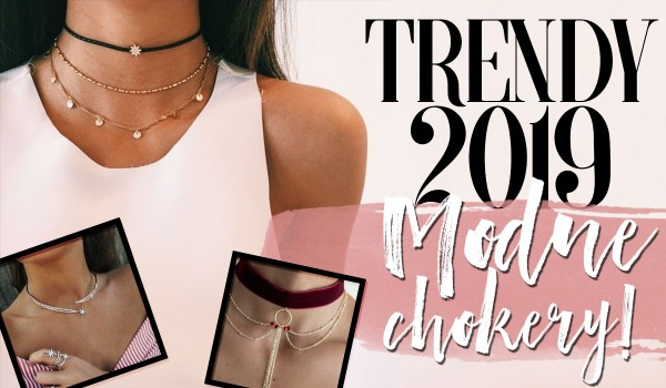 Trendy 2019: Modne chokery
