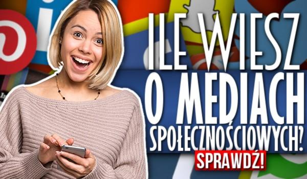 Ile wiesz o mediach społecznościowych?