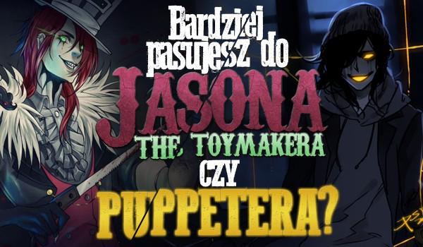 Bardziej pasujesz do Jasona the Toy Makera Czy Puppetera?