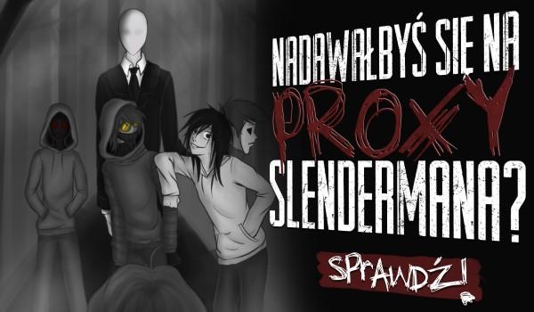 Czy nadawałbyś się na Proxy SlenderMana?