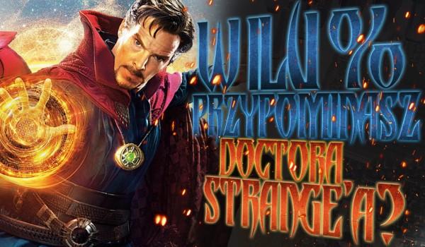 W ilu % przypominasz Doktora Strange'a?