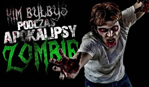Jaką rolę pełniłbyś podczas apokalipsy zombie?