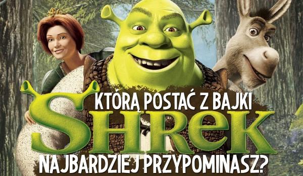"""Którą postać ze """"Shreka"""" przypominasz?"""