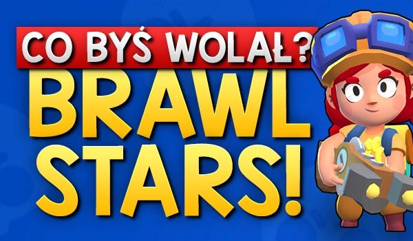 Co byś wolał? – Brawl Stars!