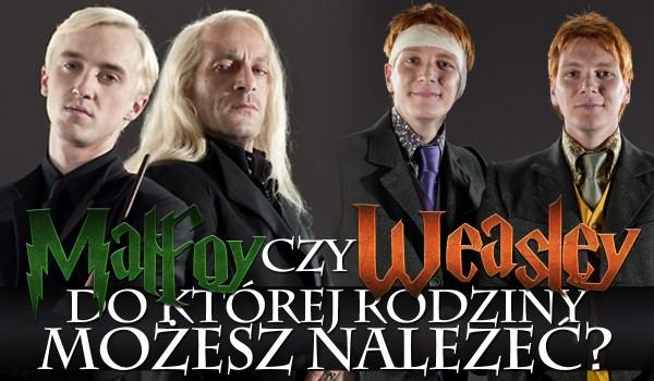 Malfoy czy Weasley? Do której z tych rodzin czarodziejów czystej krwi możesz należeć?